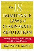 18 Immutable Laws of Corporate Reputation Creating, Protecting, and Repairing Your Most Valu...