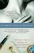 Arrow Through the Heart One Woman's Story of Life, Love, and Surviving a Near-Fatal Heart At...