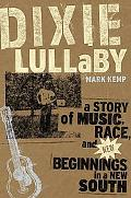 Dixie Lullaby A Story of Music, Race, and New Beginnings in a New South