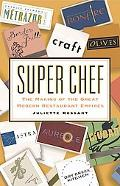 Super Chef The Making of the Great Modern Restaurant Empires