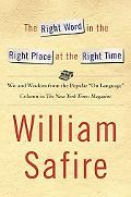 Right Word in the Right Place at the Right Time Wit and Wisdow from the Popular Language Col...