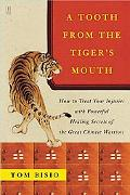 Tooth From The Tiger's Mouth How to Treat Your Injuries with Powerful Healing Secrets of the...