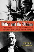 Hitler and the Vatican Inside the Secret Archives That Reveal the New Story of the Nazis and...