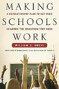 Making Schools Work A Revolutionary Plan to Get Your Children the Education They Need