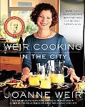 Weir Cooking in the City More Than 125 Recipes and Inspiring Ideas for Relaxed Entertaining