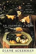Alchemy of Mind The Marvel and Mystery of the Brain