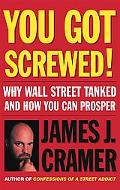 You Got Screwed! Why Wall Street Tanked and How You Can Prosper