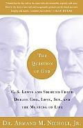 Question of God C.S. Lewis and Sigmund Freud Debate God, Love, Sex, and the Meaning of Life