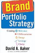 Brand Portfolio Strategy Creating Relevance, Differentiation, Energy, Leverage, and Clarity