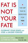 Fat Is Not Your Fate Outsmart Your Genes And Lose the Weight Forever