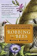 Robbing the Bees A Biography of Honey--The Sweet Liquid Gold That Seduced the World