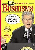 Still More George W. Bushisms Neither in French, Nor in English, Nor in Mexican
