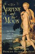 Serpent and the Moon Two Rivals for the Love of a Renaissance King