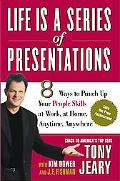 Life Is a Series of Presentations 8 Ways to Punch Up Your People Skills at Work, at Home, An...