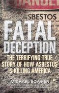 Fatal Deception The Terrifying True Story of How Asbestos Is Killing America