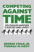 Competing Against Time How Time-Based Competition Is Reshaping Global Markets