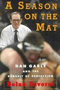 Season on the Mat Dan Gable and the Pursuit of Perfection