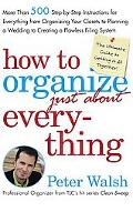 How To Organize just About Everything More Than 500 Step-by-Step Instructions For Everything...