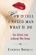How To Tell A Naked Man What To Do Sex Advice From A Woman Who Knows