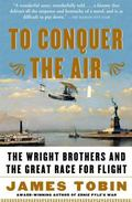 To Conquer the Air The Wright Brothers and the Great Race for Flight