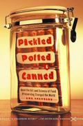Pickled, Potted, and Canned How the Art and Science of Food Preserving Changed the World