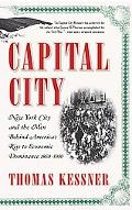 Capital City New York City and the Men Behind America's Rise to Economic Dominance, 1860-1900