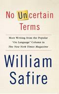 No Uncertain Terms More Writing from the Popular on Language Column in the New York Times Ma...