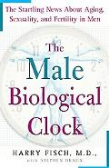 Male Biological Clock The Startling News About Aging, Sexuality, And Fertility In Men