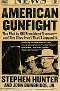 American Gunfight The Plot to Kill President Truman--and the Shoot-out That Stopped It