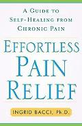 Effortless Pain Relief A Guide To Self-healing From Chronic Pain