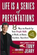 Life Is a Series of Presentations How to Inspire, Inform, and Influence Anyone, Anywhere, An...