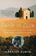 Dante in Love The World's Greatest Poem and How It Made History