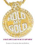 Hold My Gold A White Girl's Guide To The Hip Hop World