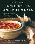 Tom Valenti's Soups, Stews, And One-pot Meals 125 Home Recipes From The Chef-owner Of New Yo...