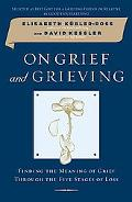 On Grief and Grieving Finding the Meaning of Grief Through the Five Stages of Loss