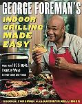 George Foreman's Indoor Grilling Made Easy More Than 100 Simple, Healthy Ways To Feed Family...