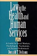 Law in the Health and Human Services A Guide for Social Workers, Psychologists, Psychiatrist...