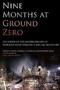 Nine Months At Ground Zero The Story Of The Brotherhood Of Workers Who Took On A Job Like No...