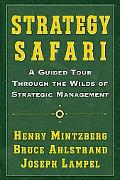 Strategy Safari A Guided Tour Through the Wilds of Strategic Management