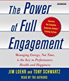 The Power Of Full Engagement - Managing Energy, Not Time, Is The Key To High Performance And...