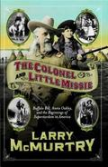 Colonel and Little Missie Buffalo Bill, Annie Oakley, and the Beginnings of Superstardom in ...