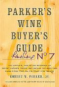Parker's Wine Buyer's Guide, 7th Edition, The Complete Easy-To-Use Reference on Recent Vinta...