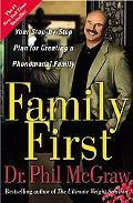 Family First Your Step-By Step Plan for Creating a Phenomenal Family