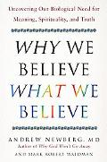 Why We Believe What We Believe Our Biological Need for Meaning, Spirituality, and Truth