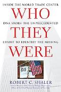 Who They Were Inside the World Trade Center DNA Story The Unprecedented Effort to Identify t...