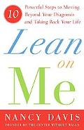 Lean on Me Ten Powerful Steps to Moving Beyond Your Diagnosis And Taking Back Your Life
