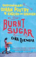 Burnt Sugar Cana Quemada Contemporary Cuban Poetry in English And Spanish
