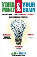 Your Money And Your Brain How the New Science of Neuroeconomics Can Help Make You Rich