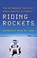 Riding Rockets The Outrageous Tales of a Space Shuttle Astronaut
