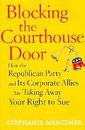 Blocking the Courthouse Door How the Republican Party And Its Corporate Allies Are Taking Aw...